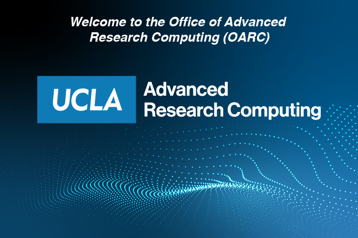 Welcome to the Office of Advanced Research Computing (OARC) UCLA Advanced Research Computing